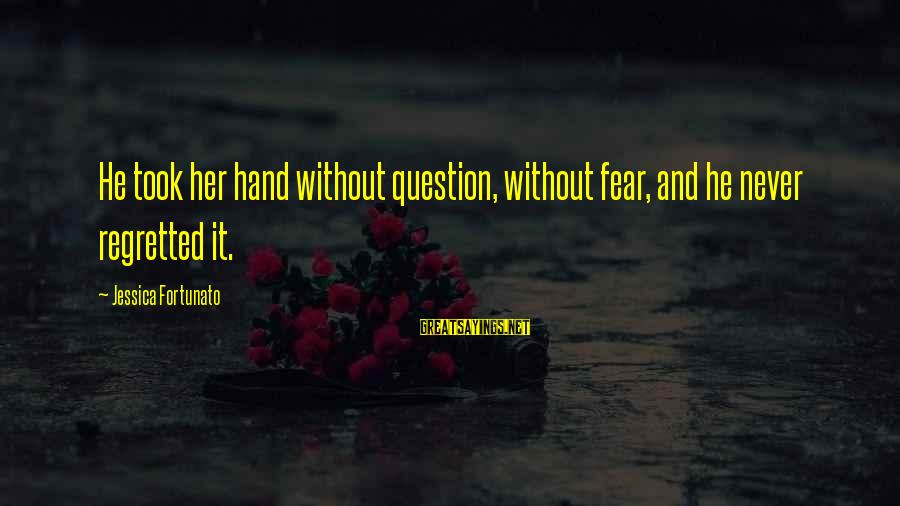 Fortunato's Sayings By Jessica Fortunato: He took her hand without question, without fear, and he never regretted it.