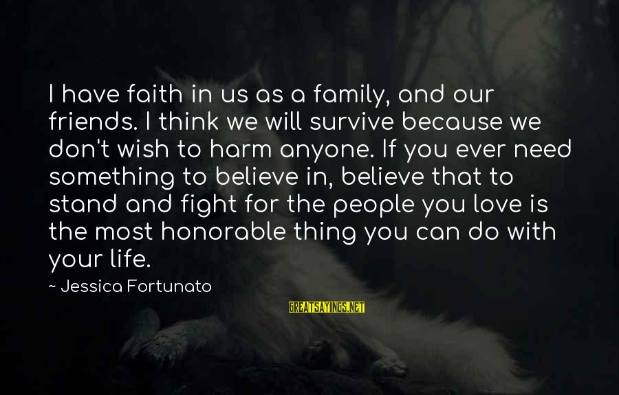 Fortunato's Sayings By Jessica Fortunato: I have faith in us as a family, and our friends. I think we will