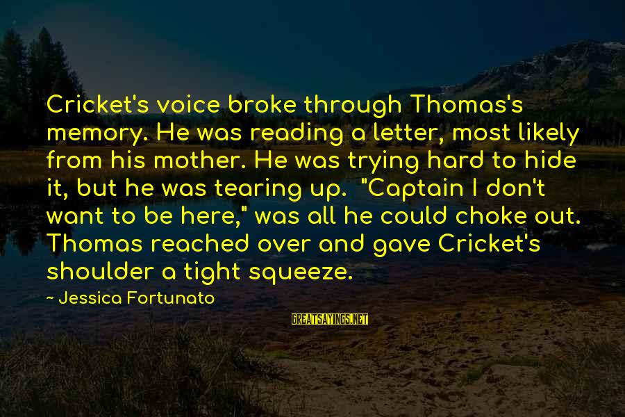 Fortunato's Sayings By Jessica Fortunato: Cricket's voice broke through Thomas's memory. He was reading a letter, most likely from his