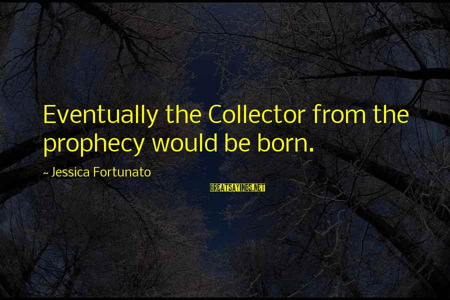 Fortunato's Sayings By Jessica Fortunato: Eventually the Collector from the prophecy would be born.