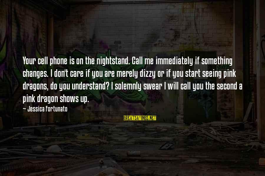 Fortunato's Sayings By Jessica Fortunato: Your cell phone is on the nightstand. Call me immediately if something changes. I don't