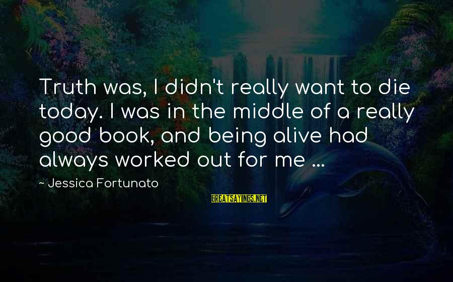 Fortunato's Sayings By Jessica Fortunato: Truth was, I didn't really want to die today. I was in the middle of