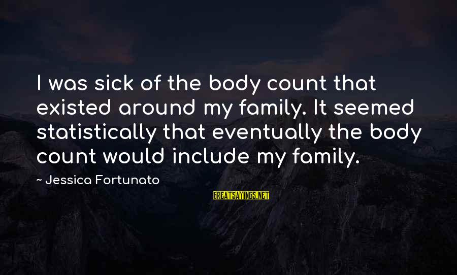 Fortunato's Sayings By Jessica Fortunato: I was sick of the body count that existed around my family. It seemed statistically