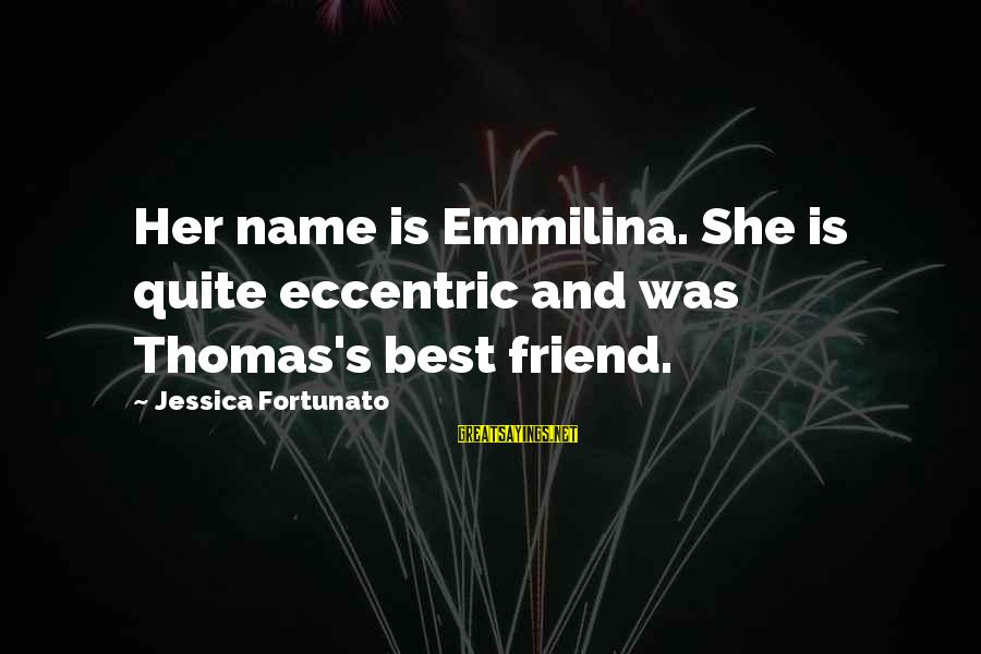 Fortunato's Sayings By Jessica Fortunato: Her name is Emmilina. She is quite eccentric and was Thomas's best friend.