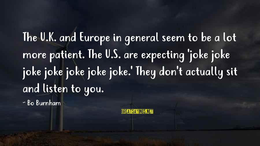 Fortuona Sayings By Bo Burnham: The U.K. and Europe in general seem to be a lot more patient. The U.S.