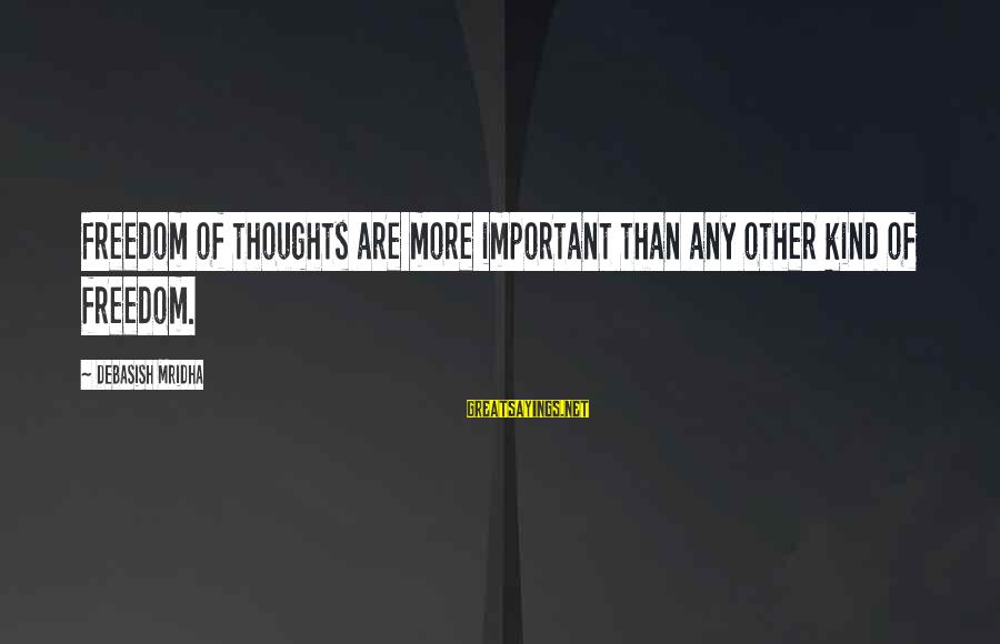 Fortuona Sayings By Debasish Mridha: Freedom of thoughts are more important than any other kind of freedom.