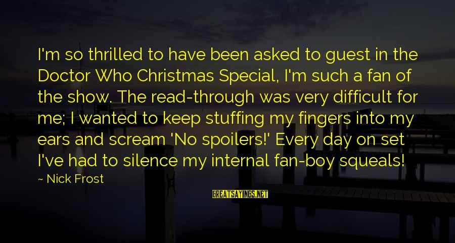 Fortuona Sayings By Nick Frost: I'm so thrilled to have been asked to guest in the Doctor Who Christmas Special,