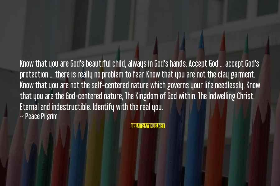 Foul Friends Sayings By Peace Pilgrim: Know that you are God's beautiful child, always in God's hands. Accept God ... accept