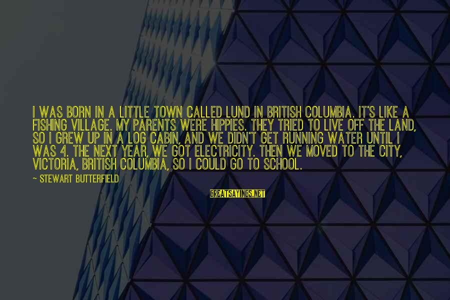 Foul Friends Sayings By Stewart Butterfield: I was born in a little town called Lund in British Columbia. It's like a