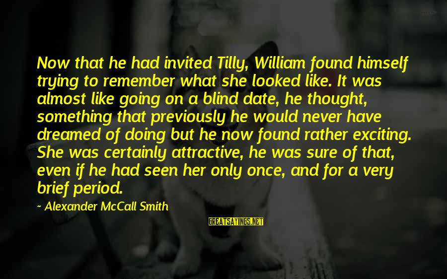 Found Her Sayings By Alexander McCall Smith: Now that he had invited Tilly, William found himself trying to remember what she looked