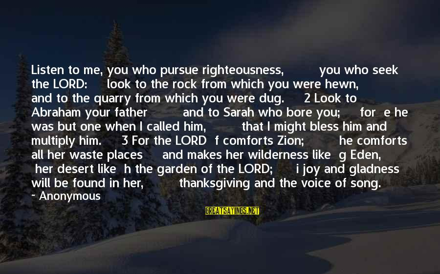 Found Her Sayings By Anonymous: Listen to me, you who pursue righteousness, you who seek the LORD: look to the