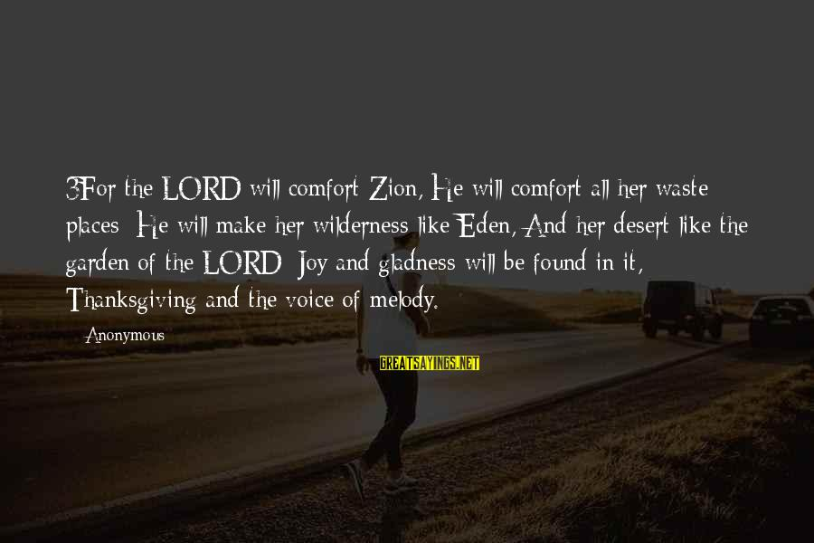 Found Her Sayings By Anonymous: 3For the LORD will comfort Zion, He will comfort all her waste places; He will