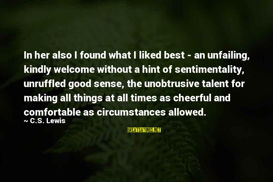 Found Her Sayings By C.S. Lewis: In her also I found what I liked best - an unfailing, kindly welcome without