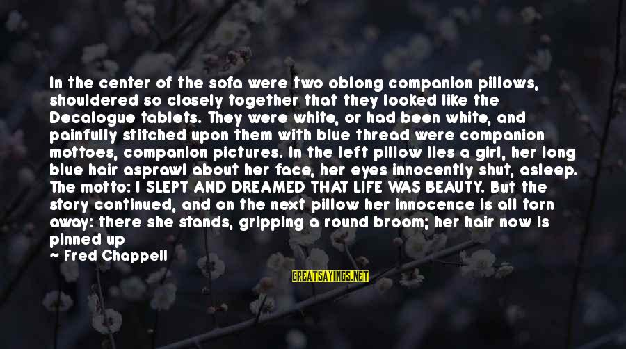 Found Her Sayings By Fred Chappell: In the center of the sofa were two oblong companion pillows, shouldered so closely together