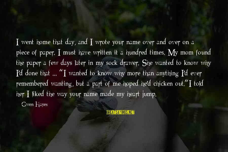 Found Her Sayings By Gwen Hayes: I went home that day, and I wrote your name over and over on a
