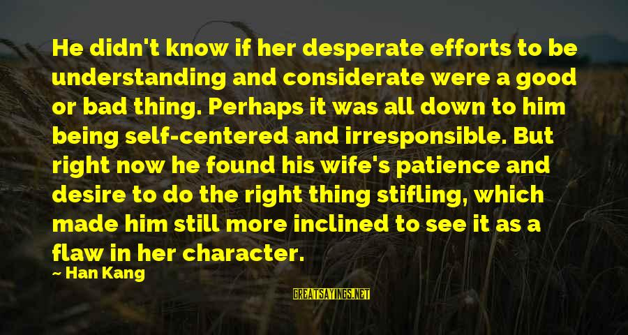Found Her Sayings By Han Kang: He didn't know if her desperate efforts to be understanding and considerate were a good