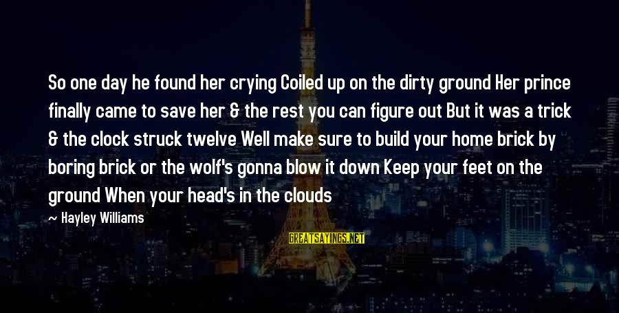 Found Her Sayings By Hayley Williams: So one day he found her crying Coiled up on the dirty ground Her prince