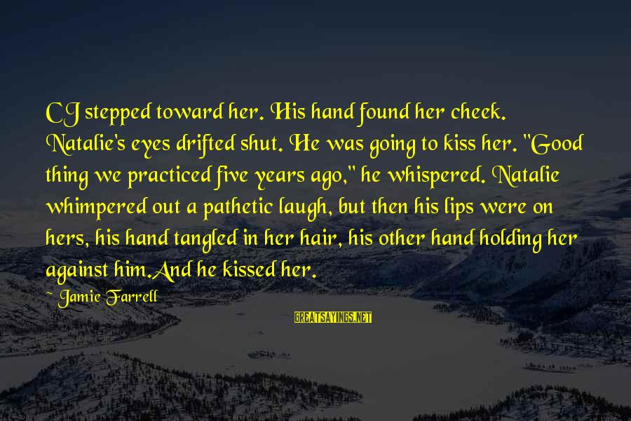 Found Her Sayings By Jamie Farrell: CJ stepped toward her. His hand found her cheek. Natalie's eyes drifted shut. He was