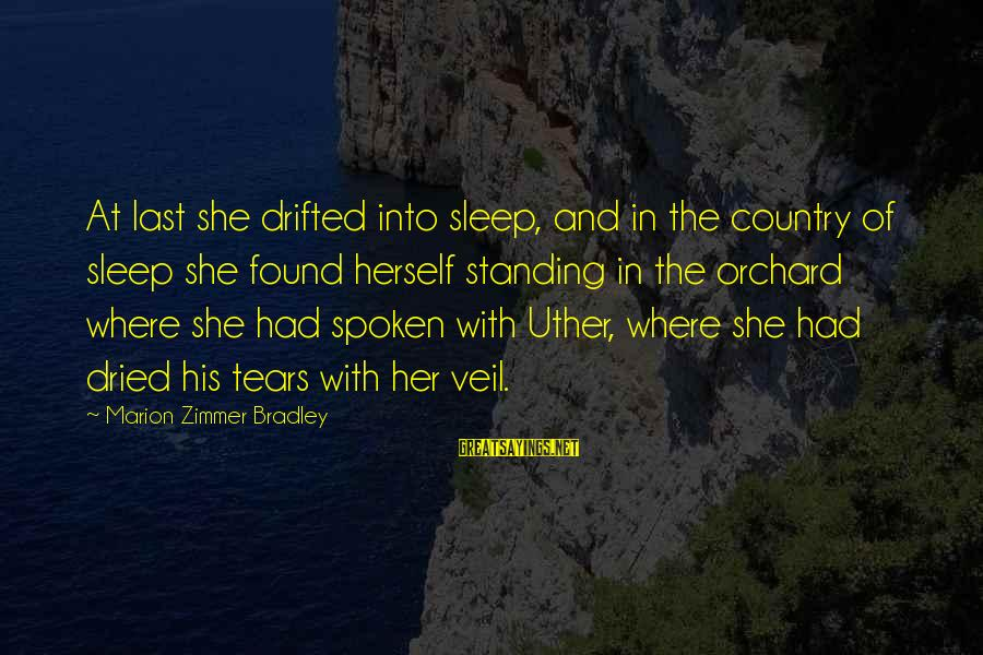 Found Her Sayings By Marion Zimmer Bradley: At last she drifted into sleep, and in the country of sleep she found herself