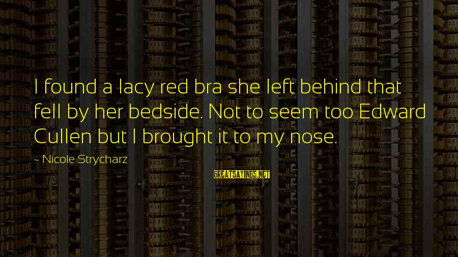 Found Her Sayings By Nicole Strycharz: I found a lacy red bra she left behind that fell by her bedside. Not