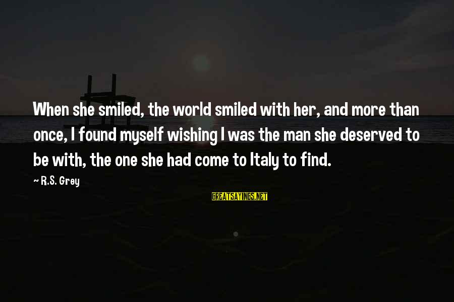 Found Her Sayings By R.S. Grey: When she smiled, the world smiled with her, and more than once, I found myself