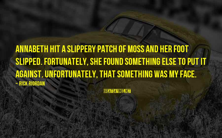 Found Her Sayings By Rick Riordan: Annabeth hit a slippery patch of moss and her foot slipped. Fortunately, she found something