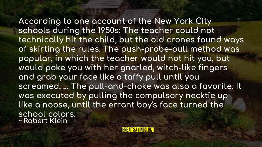 Found Her Sayings By Robert Klein: According to one account of the New York City schools during the 1950s: The teacher