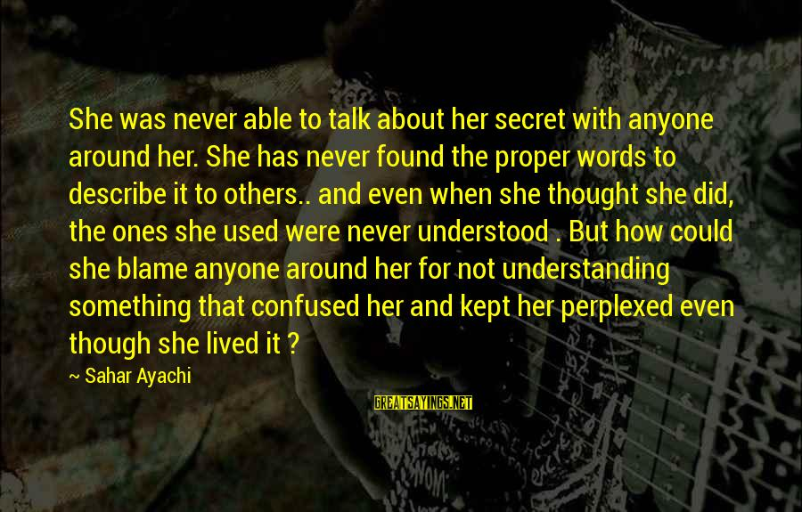 Found Her Sayings By Sahar Ayachi: She was never able to talk about her secret with anyone around her. She has