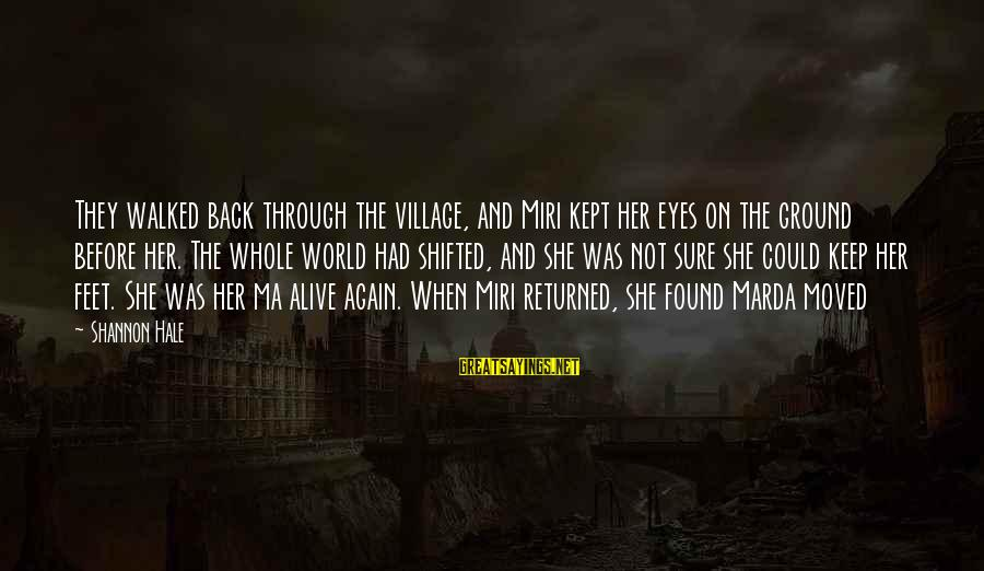 Found Her Sayings By Shannon Hale: They walked back through the village, and Miri kept her eyes on the ground before