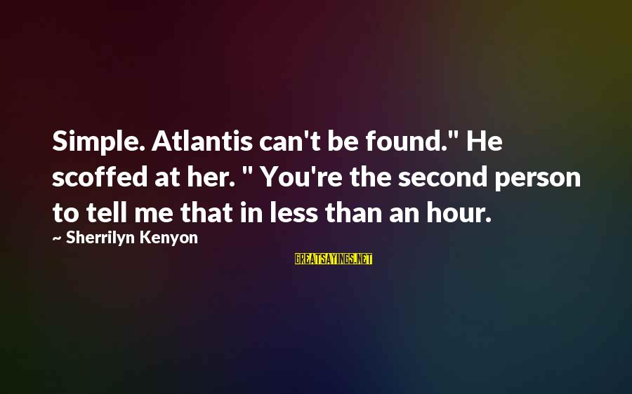 """Found Her Sayings By Sherrilyn Kenyon: Simple. Atlantis can't be found."""" He scoffed at her. """" You're the second person to"""