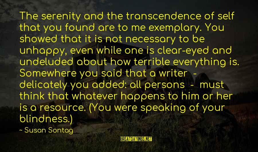 Found Her Sayings By Susan Sontag: The serenity and the transcendence of self that you found are to me exemplary. You