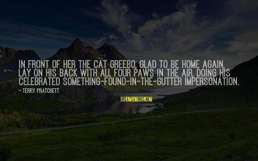 Found Her Sayings By Terry Pratchett: In front of her the cat Greebo, glad to be home again, lay on his