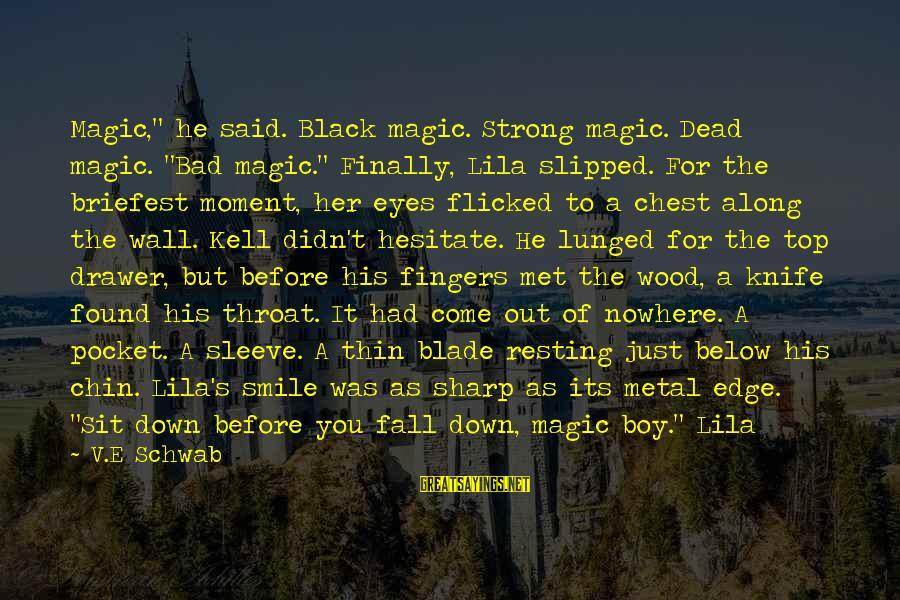 "Found Her Sayings By V.E Schwab: Magic,"" he said. Black magic. Strong magic. Dead magic. ""Bad magic."" Finally, Lila slipped. For"