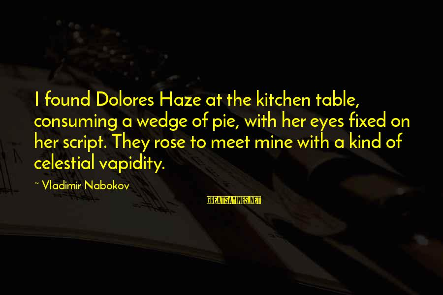 Found Her Sayings By Vladimir Nabokov: I found Dolores Haze at the kitchen table, consuming a wedge of pie, with her