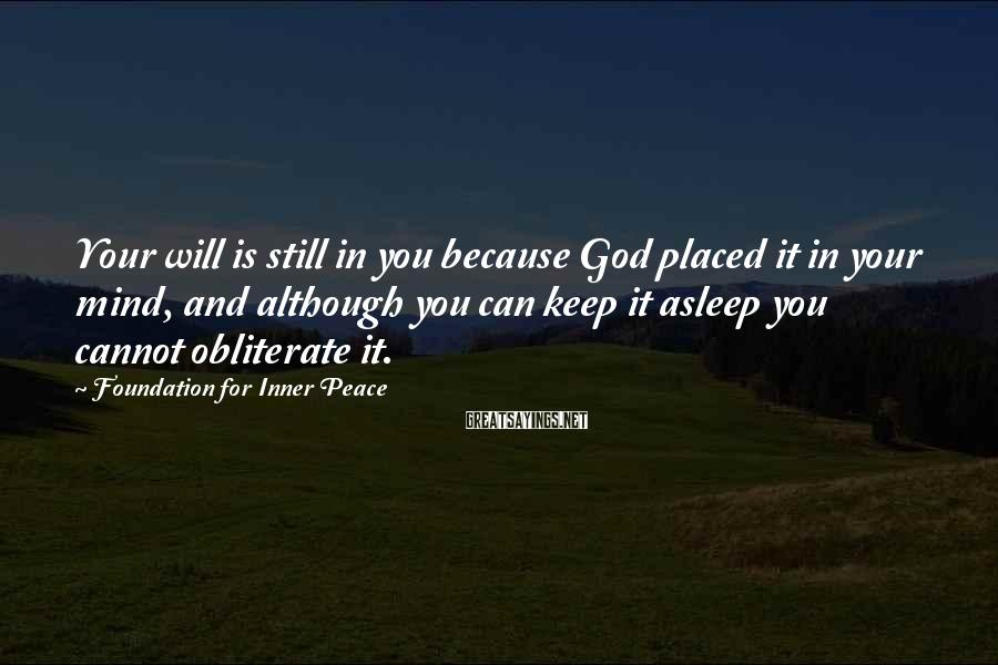 Foundation For Inner Peace Sayings: Your will is still in you because God placed it in your mind, and although