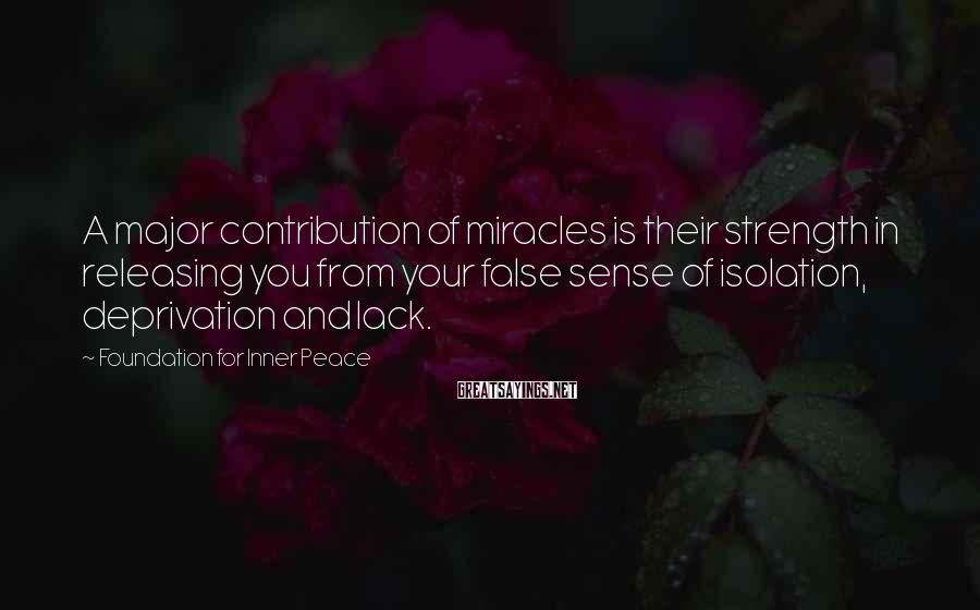 Foundation For Inner Peace Sayings: A major contribution of miracles is their strength in releasing you from your false sense