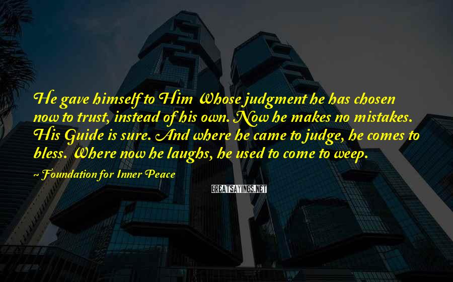 Foundation For Inner Peace Sayings: He gave himself to Him Whose judgment he has chosen now to trust, instead of
