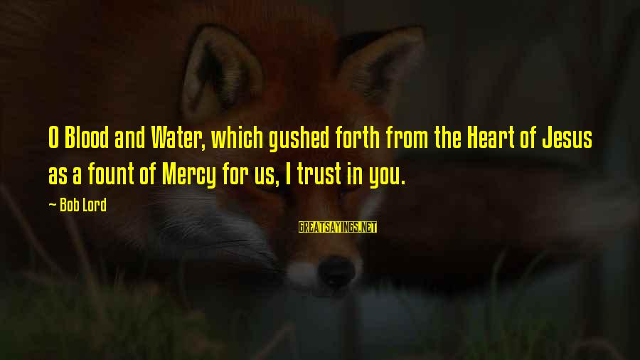 Fount Sayings By Bob Lord: O Blood and Water, which gushed forth from the Heart of Jesus as a fount