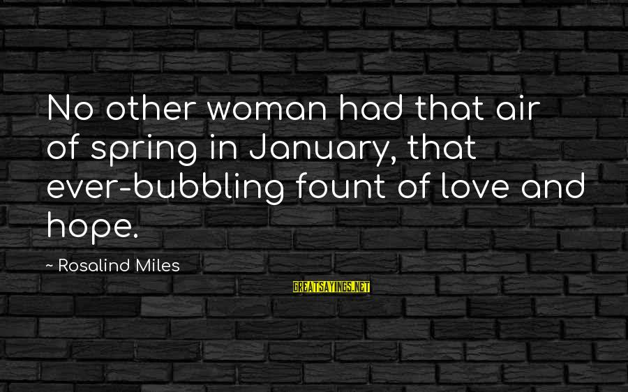 Fount Sayings By Rosalind Miles: No other woman had that air of spring in January, that ever-bubbling fount of love