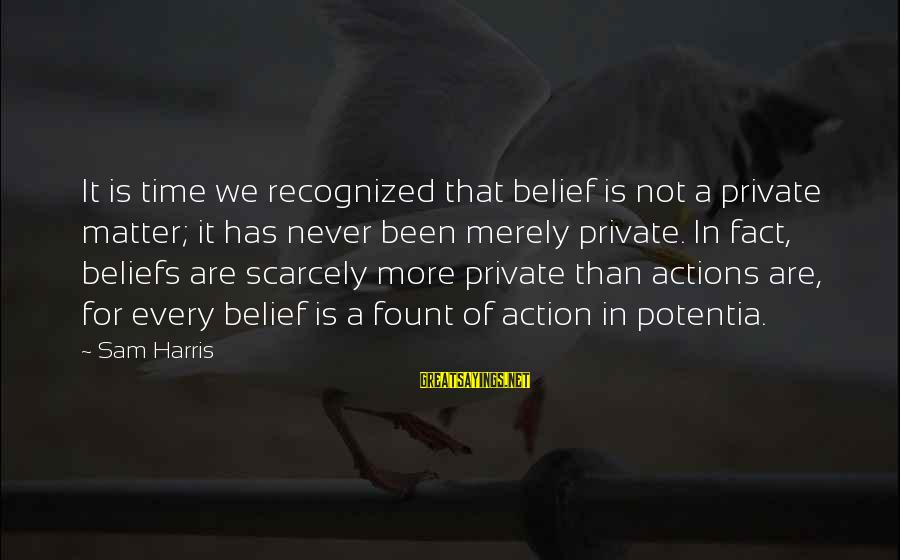 Fount Sayings By Sam Harris: It is time we recognized that belief is not a private matter; it has never