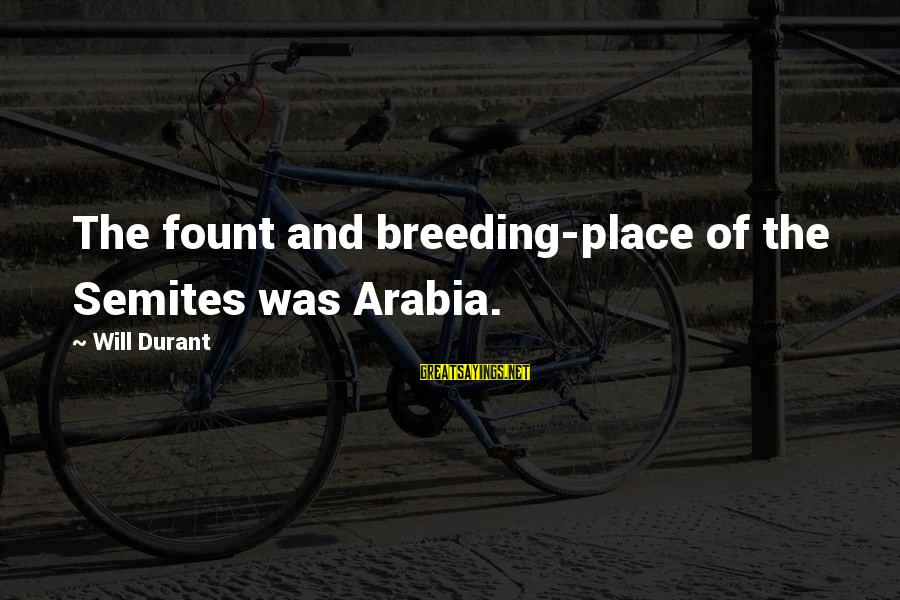 Fount Sayings By Will Durant: The fount and breeding-place of the Semites was Arabia.