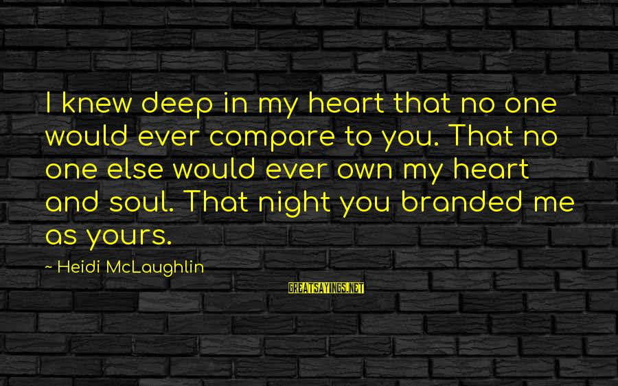 Fracton Sayings By Heidi McLaughlin: I knew deep in my heart that no one would ever compare to you. That