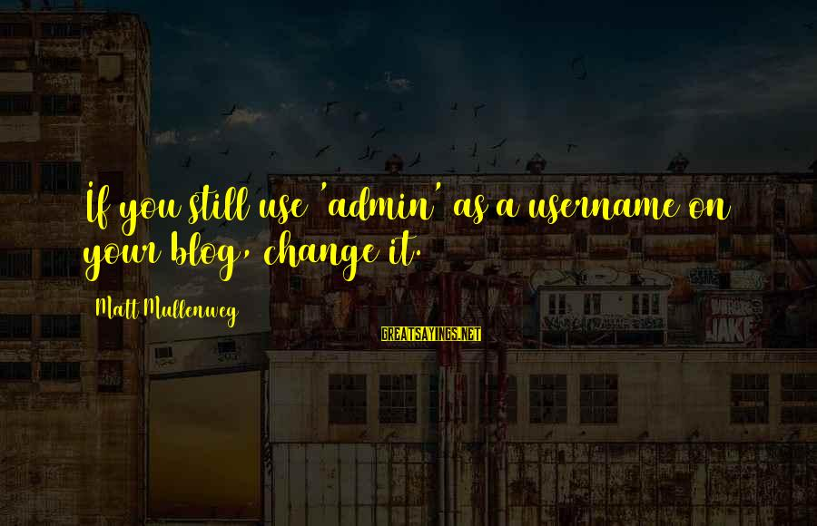 Fracton Sayings By Matt Mullenweg: If you still use 'admin' as a username on your blog, change it.