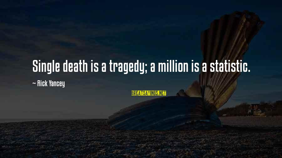 Fracton Sayings By Rick Yancey: Single death is a tragedy; a million is a statistic.