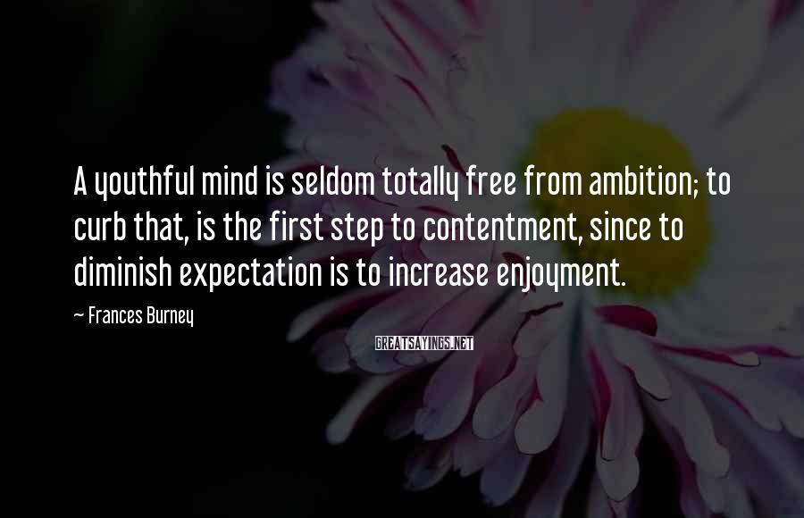 Frances Burney Sayings: A youthful mind is seldom totally free from ambition; to curb that, is the first