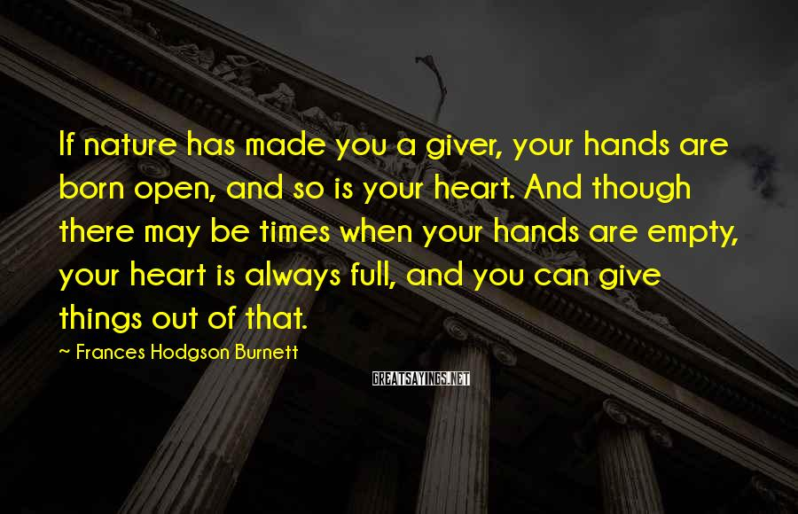 Frances Hodgson Burnett Sayings: If nature has made you a giver, your hands are born open, and so is