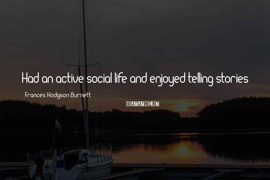 Frances Hodgson Burnett Sayings: Had an active social life and enjoyed telling stories