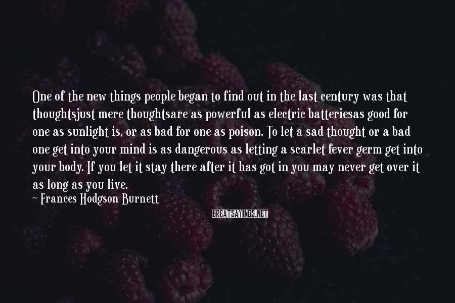 Frances Hodgson Burnett Sayings: One of the new things people began to find out in the last century was