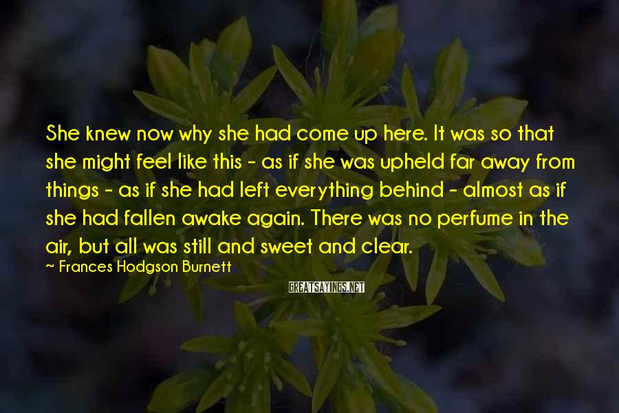 Frances Hodgson Burnett Sayings: She knew now why she had come up here. It was so that she might