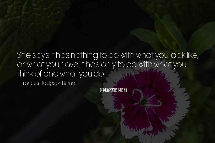 Frances Hodgson Burnett Sayings: She says it has nothing to do with what you look like, or what you